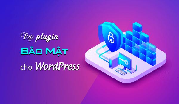 Những plugin bảo mật wordpress tốt nhất mà bạn nên có