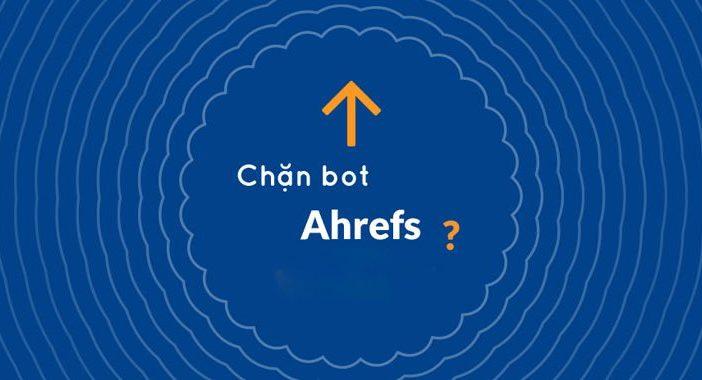 chan-bot-ahrefs-co-nen-hay-khong-770x380