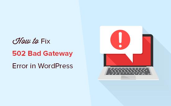 Cách sửa lỗi 502 Bad Gateway trong WordPress