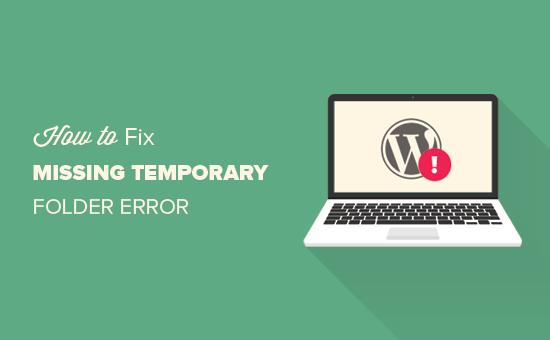 "Cách sửa lỗi ""Missing a Temporary Folder""trên Wordpress"