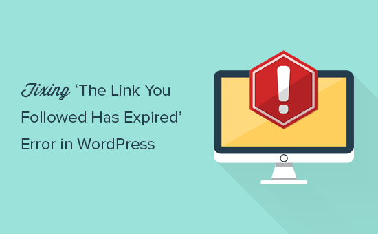 "Cách fix lỗi ""The Link You Followed Has Expired"" trên wordpress"