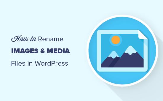 Cách đổi tên hình ảnh và Media file trong WordPress