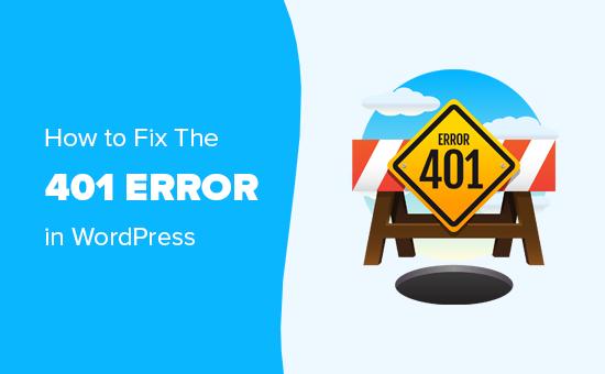 Cách sửa lỗi 401 trong WordPress (6 giải pháp)