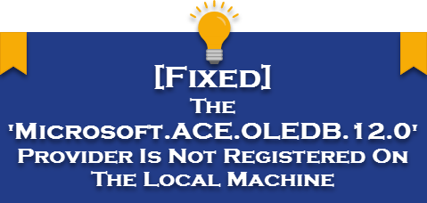 """Cách fix lỗi the """"Microsoft.ace.oledb.12.0' provider is not registered on the local machine"""""""