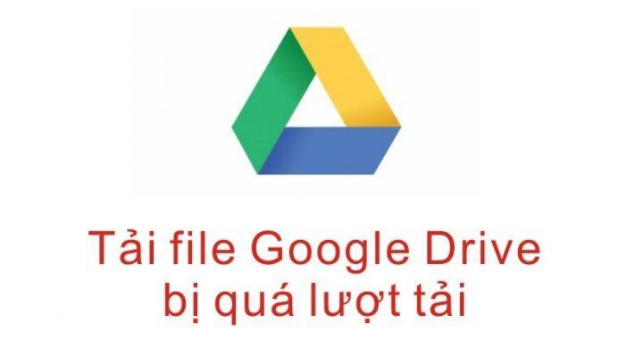 Cách Tải File Google Drive Hết Lượt Tải Cho Phép Trong 24h