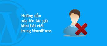 Cách xóa tên tác giả khỏi bài viết WordPress?