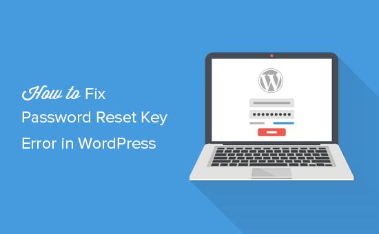 Cách sửa lỗi Password Reset Key Error trên Wordpress