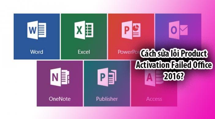 Cách sửa lỗi Product Activation Failed Office 2016?