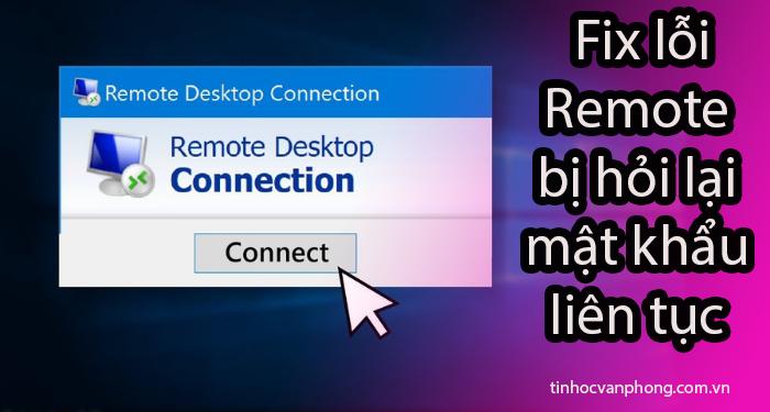 Hướng dẫn Fix lỗi Remote bị hỏi lại mật khẩu liên tục trong Windows