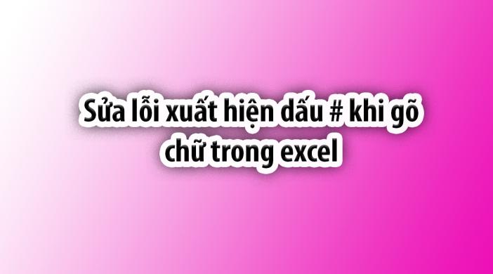 Sửa lỗi xuất hiện dấu # khi gõ chữ trong excel