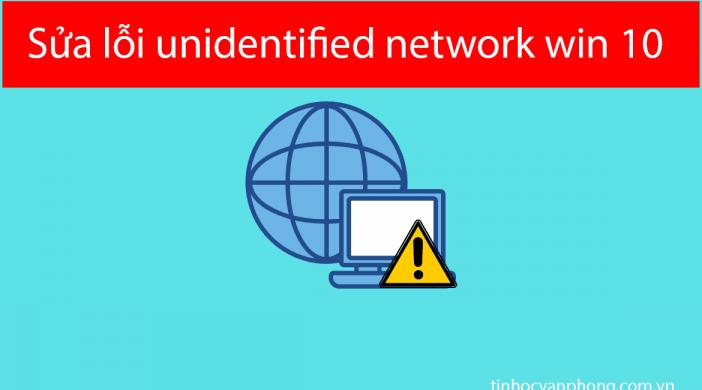 Sửa lỗi unidentified network win 10